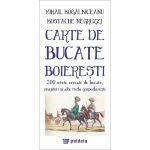 Carte de bucate boieresti. 200 de retete cercate de bucate, prajituri - Mihail Kogalniceanu, Kostache Negruzzi, Editura Paideia