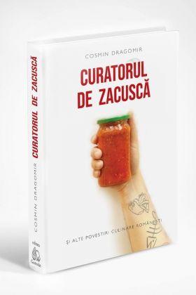 Curatorul de Zacusca texte gastronomice de Cosmin Dragomir, Editura GastroArt 2021